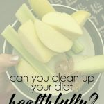 Can you clean up your eating in a healthy way?