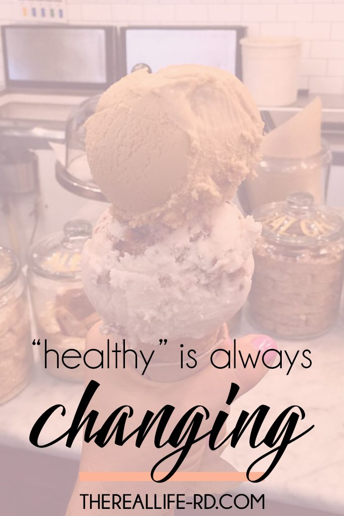 Healthy is always and WILL always be changing. Go with the flow.   The Real Life RD