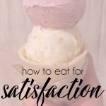 Eating for Satisfaction and Not Just Fullness