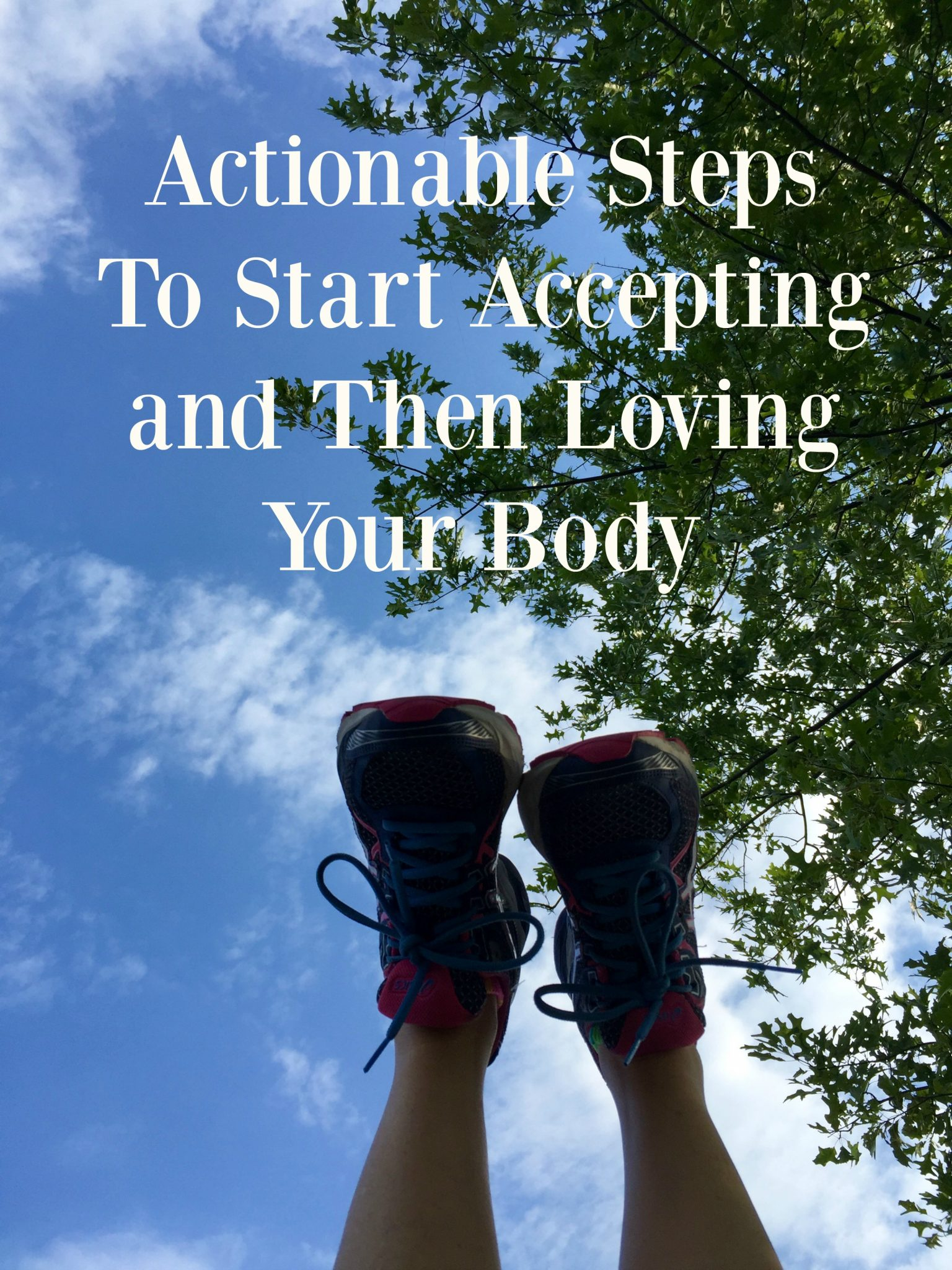 actionable ways to accept, then love your body