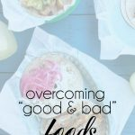 "Overcoming ""Good and Bad"" Foods"
