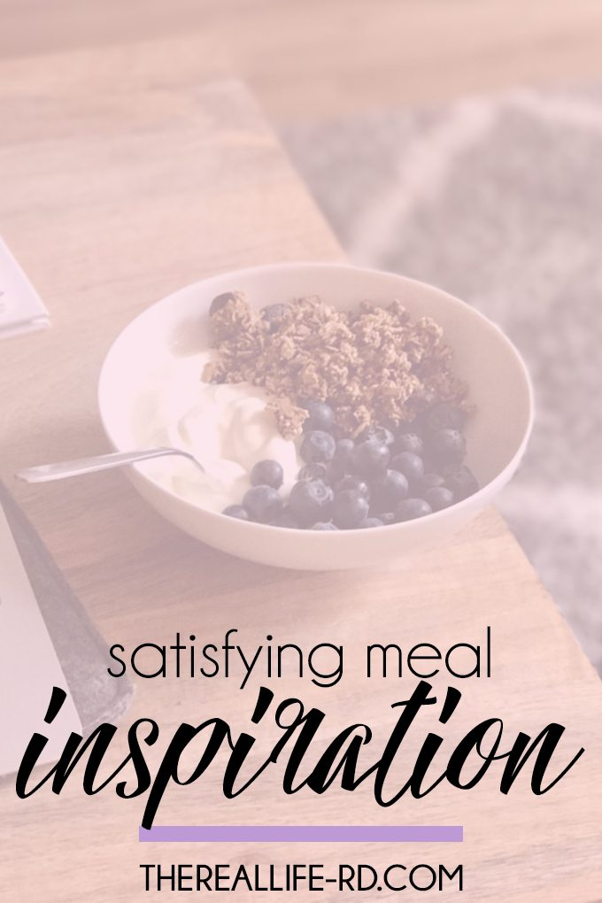 Need some inspiration for filling, satisfying, nourishing meals? Read on! | The Real Life RD