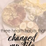 three health habits that have changed my life a lot