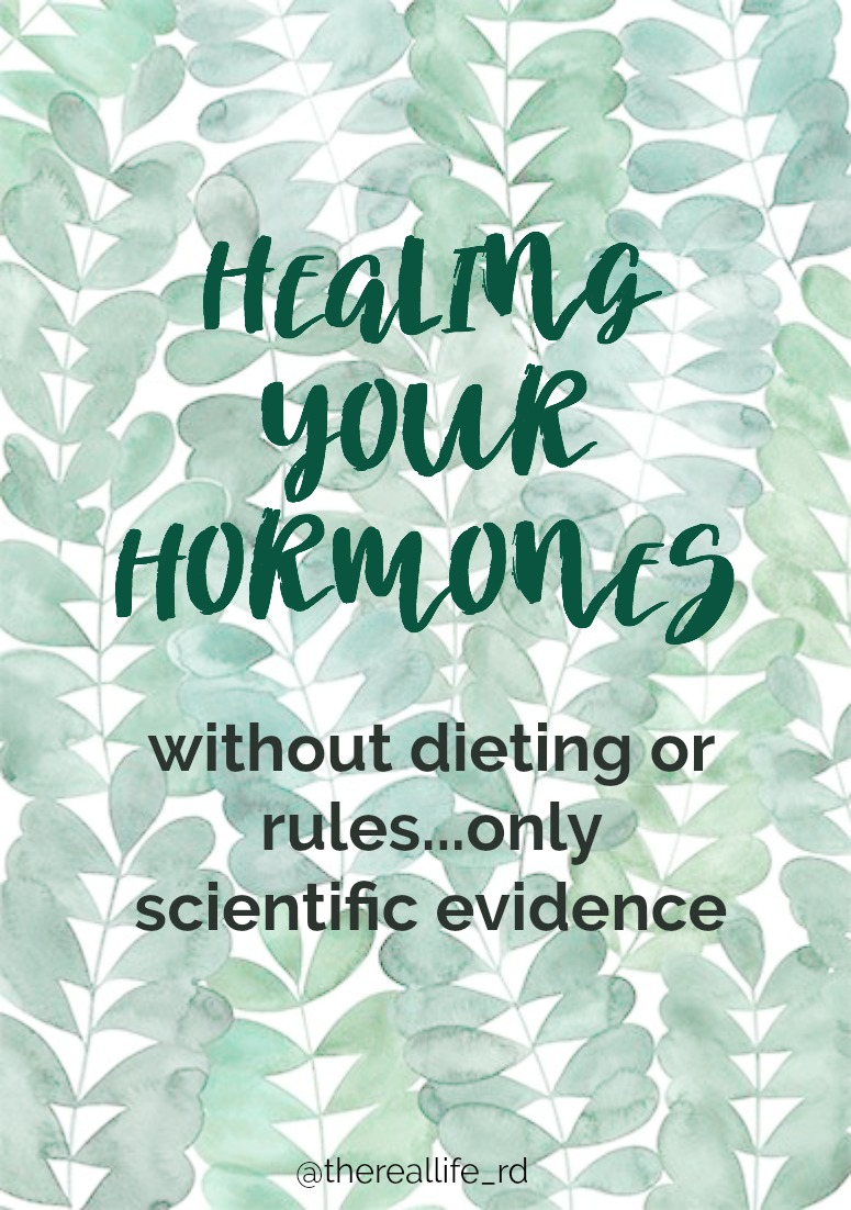 How To Heal Your Hormones with Evidence Based Treatments | The Real Life RD