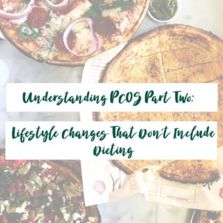Understanding PCOS Part 2: Lifestyle Changes That Don't Include Dieting