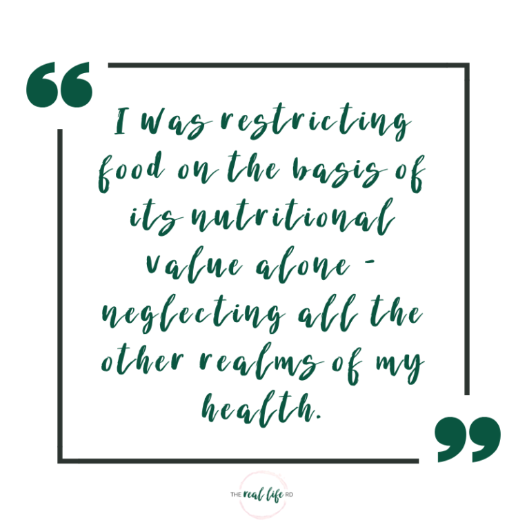 I was restricting food on the basis of its nutritional value alone - neglecting all the other realms of my health.