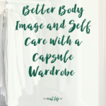Better Body Image & Self Care With A Capsule Wardrobe