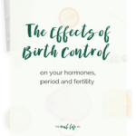How Birth Control Methods Affect Your Hormones, Period and Fertility